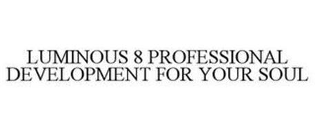 LUMINOUS 8 PROFESSIONAL DEVELOPMENT FORYOUR SOUL