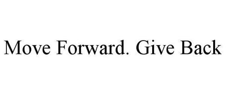 MOVE FORWARD. GIVE BACK