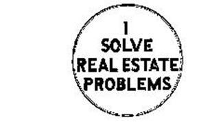I SOLVE REAL ESTATE PROBLEMS