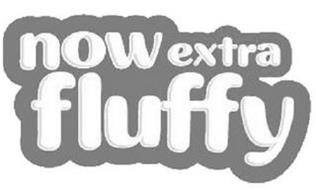 NOW EXTRA FLUFFY