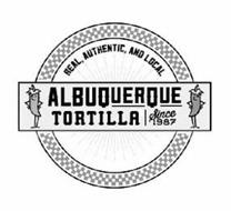 REAL AUTHENTIC AND LOCAL ALBUQUERQUE TORTILLA SINCE 1987