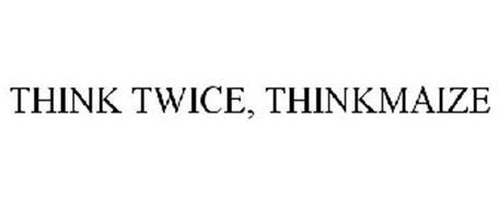 THINK TWICE, THINKMAIZE