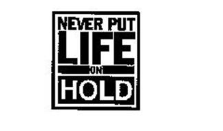 NEVER PUT LIFE ON HOLD