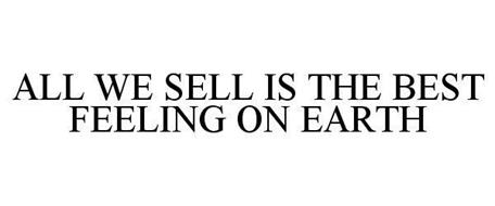 ALL WE SELL IS THE BEST FEELING ON EARTH
