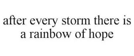AFTER EVERY STORM THERE IS A RAINBOW OF HOPE