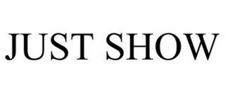 JUST SHOW