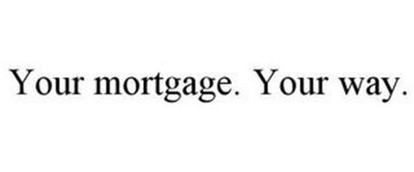 YOUR MORTGAGE. YOUR WAY.