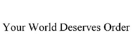 YOUR WORLD DESERVES ORDER