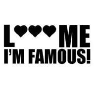 L ME I'M FAMOUS!