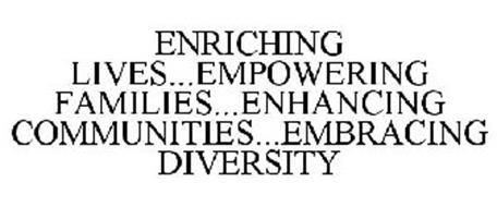 ENRICHING LIVES...EMPOWERING FAMILIES...ENHANCING COMMUNITIES...EMBRACING DIVERSITY