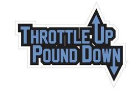 THROTTLE UP POUND DOWN