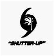 """""""SHUTTER-UP"""""""