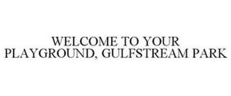 WELCOME TO YOUR PLAYGROUND, GULFSTREAM PARK