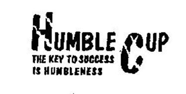 HUMBLE CUP THE KEY TO SUCCESS IS HUMBLENESS
