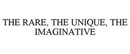 THE RARE, THE UNIQUE, THE IMAGINATIVE
