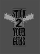 STICK 2 YOUR GUNS