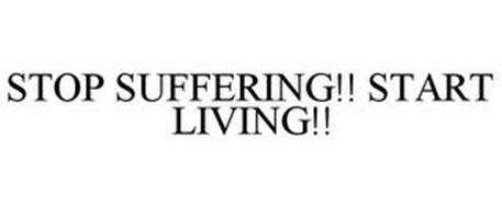 STOP SUFFERING!! START LIVING!!