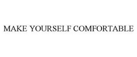 MAKE YOURSELF COMFORTABLE
