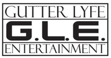 G. L. E. GUTTER LYFE ENTERTAINMENT