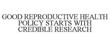 GOOD REPRODUCTIVE HEALTH POLICY STARTS WITH CREDIBLE RESEARCH