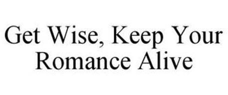 GET WISE, KEEP YOUR ROMANCE ALIVE