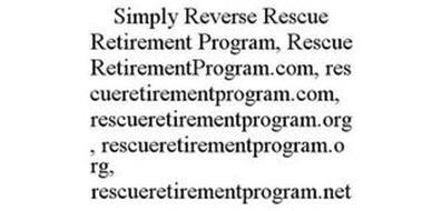 SIMPLY REVERSE RESCUE RETIREMENT PROGRAM, RESCUERETIREMENTPROGRAM.COM, RESCUERETIREMENTPROGRAM.COM, RESCUERETIREMENTPROGRAM.ORG, RESCUERETIREMENTPROGRAM.ORG, RESCUERETIREMENTPROGRAM.NET