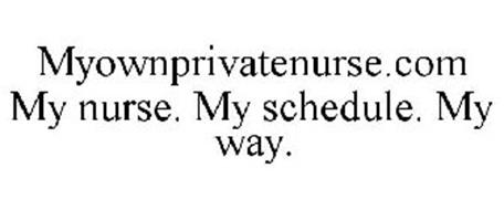 MYOWNPRIVATENURSE.COM MY NURSE. MY SCHEDULE. MY WAY.
