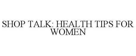 SHOP TALK HEALTH TIPS FOR WOMEN