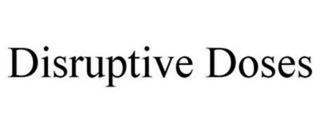 DISRUPTIVE DOSES