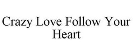 CRAZY LOVE FOLLOW YOUR HEART