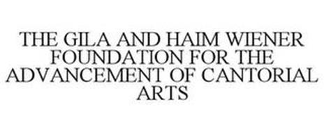THE GILA AND HAIM WIENER FOUNDATION FOR THE ADVANCEMENT OF CANTORIAL ARTS