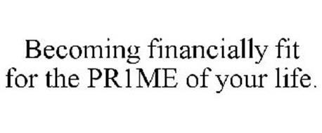 BECOMING FINANCIALLY FIT FOR THE PR1ME OF YOUR LIFE.