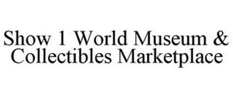 SHOW 1 WORLD MUSEUM & COLLECTIBLES MARKETPLACE