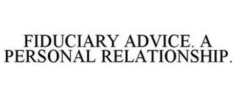 FIDUCIARY ADVICE. A PERSONAL RELATIONSHIP.