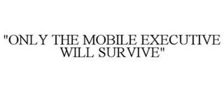 """""""ONLY THE MOBILE EXECUTIVE WILL SURVIVE"""""""