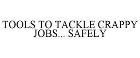 TOOLS TO TACKLE CRAPPY JOBS... SAFELY