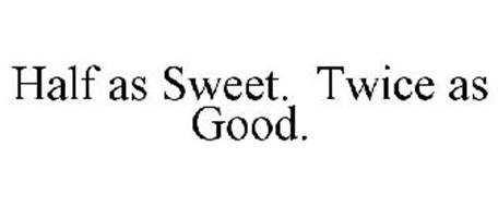 HALF AS SWEET. TWICE AS GOOD.