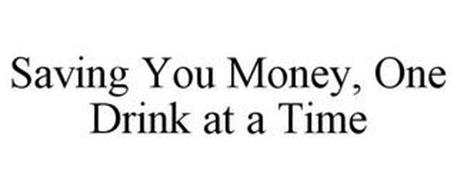 SAVING YOU MONEY, ONE DRINK AT A TIME