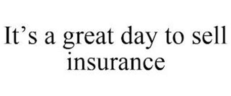 IT'S A GREAT DAY TO SELL INSURANCE