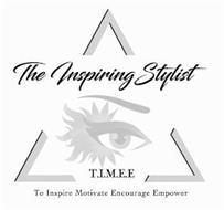 THE INSPIRING STYLIST T.I.M.E.E. TO INSPIRE MOTIVE ENCOURAGE EMPOWER