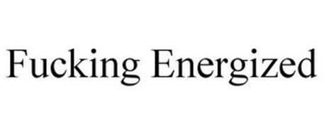 FUCKING ENERGIZED