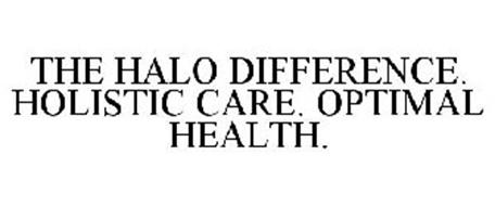 THE HALO DIFFERENCE. HOLISTIC CARE. OPTIMAL HEALTH.