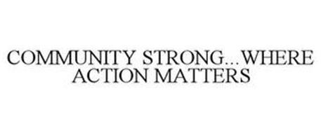 COMMUNITY STRONG...WHERE ACTION MATTERS