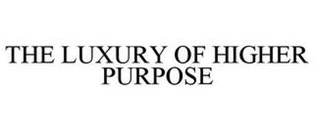 THE LUXURY OF HIGHER PURPOSE