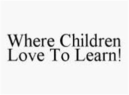 WHERE CHILDREN LOVE TO LEARN!