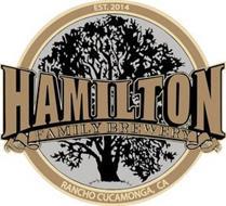 HAMILTON FAMILY BREWERY EST. 2014 RANCHO CUCAMOGA, CA
