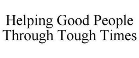 HELPING GOOD PEOPLE THROUGH TOUGH TIMES
