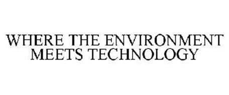 WHERE THE ENVIRONMENT MEETS TECHNOLOGY
