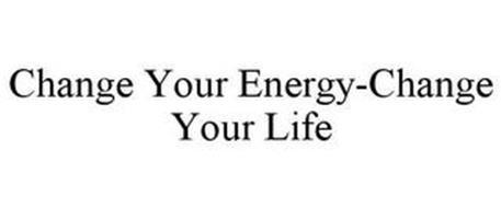 CHANGE YOUR ENERGY-CHANGE YOUR LIFE