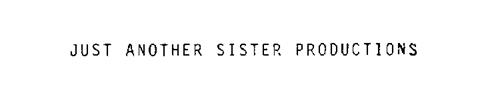 JUST ANOTHER SISTER PRODUCTIONS
